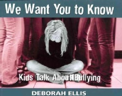 We Want You to Know: Kids Talk About Bullying (Paperback)