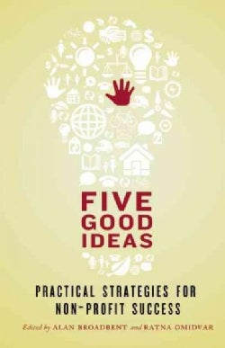 Five Good Ideas: Practical Strategies for Non-Profit Success (Paperback)