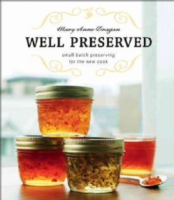 Well Preserved: Small Batch Preserving for the New Cook (Paperback)