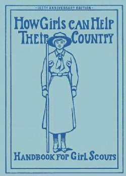 How Girls Can Help Their Country: The 1913 Handbook for Girl Scouts (Paperback)
