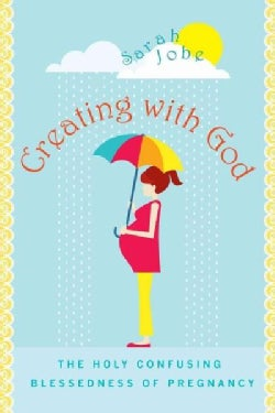 Creating With God: The Holy Confusing Blessedness of Pregnancy (Paperback)