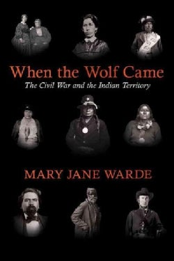 When the Wolf Came: The Civil War and the Indian Territory (Hardcover)