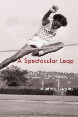 A Spectacular Leap: Black Women Athletes in Twentieth-Century America (Hardcover)