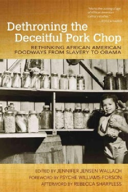 Dethroning the Deceitful Pork Chop: Rethinking African American Foodways from Slavery to Obama (Paperback)