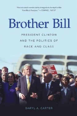 Brother Bill: President Clinton and the Politics of Race and Class (Paperback)