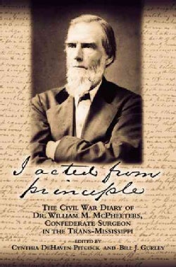 I Acted From Principle: The Civil War Diary Of Dr. William M. Mcpheeters, Confederate Surgeon In The Trans-missis... (Paperback)