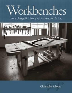 Workbenches: From Design &amp; Theory to Construction &amp; Use (Hardcover)