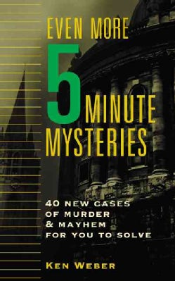 Even More Five-Minute Mysteries: 40 New Cases of Murder and Mayhem for You to Solve (Paperback)