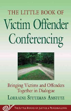 The Little Book of Victim Offender Conferencing: Bringing Victims and Offenders Together in Dialogue (Paperback)