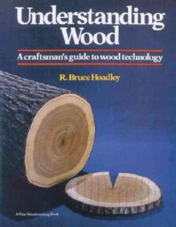 Understanding Wood: A Craftman&#39;s Guide to Wood Technology (Hardcover)