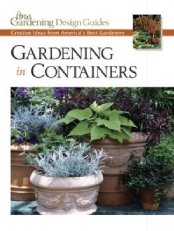 Gardening in Containers: Creative Ideas from America's Best Gardeners (Paperback)