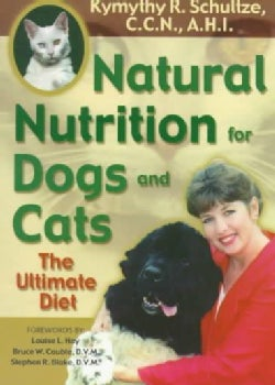 Natural Nutrition for Dogs and Cats: The Ultimate Pet Diet (Paperback)