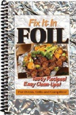 Fix It In Foil: Tasty Recipes! Easy Clean-ups! for Ovens, Grills, and Campfires! (Spiral bound)