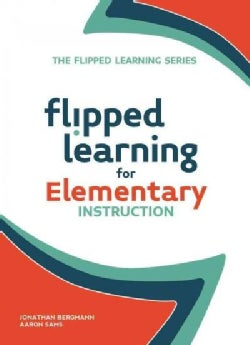 Flipped Learning for Elementary Instruction (Paperback)