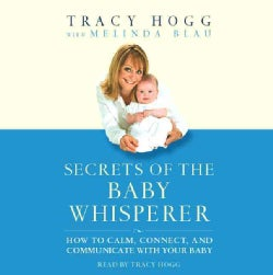 Secrets of the Baby Whisperer: How to Calm, Connect, and Communicate With Your Baby (CD-Audio)