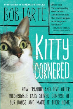 Kitty Cornered: How Frannie and Five Other Incorrigible Cats Seized Control of Our House and Made It Their Home (Paperback)