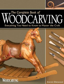 The Complete Book of Woodcarving: Everything You Need to Know to Master the Craft (Paperback)