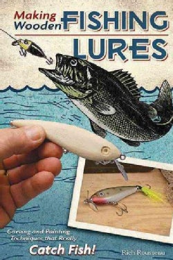 Making Wooden Fishing Lures: Carving and Painting Techinques that Really Catch Fish! (Paperback)