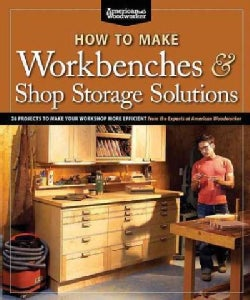 How to Make Workbenches & Shop Storage Solutions: 28 Projects to Make Your Workshop More Efficient: From the Expe... (Paperback)