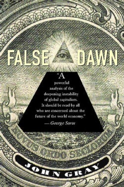 False Dawn: The Delusions of Global Capitalism (Paperback)
