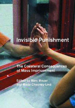 Invisible Punishment: The Collateral Consequences of Mass Imprisonment (Paperback)