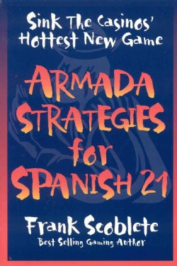 Armada Strategies for Spanish 21: Sink the Casinos' Hottest New Game (Paperback)