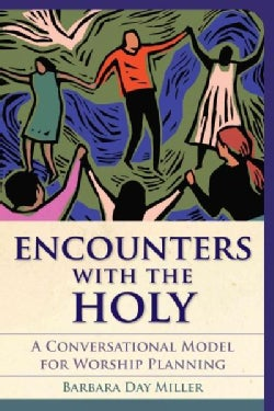 Encounters With the Holy: A Conversational Model for Worship Planning (Paperback)