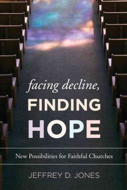 Facing Decline, Finding Hope: New Possibilities for Faithful Churches (Paperback)