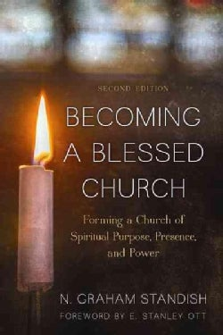 Becoming a Blessed Church: Forming a Church of Spiritual Purpose, Presence, and Power (Hardcover)