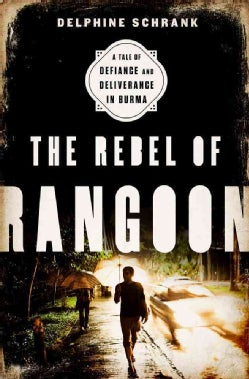 The Rebel of Rangoon: A Tale of Defiance and Deliverance in Burma (Hardcover)