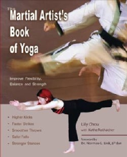 The Martial Artist's Book Of Yoga: Improve Flexibility, Balance And Strength For Higher Kicks, Faster Strikes, Sm... (Paperback)