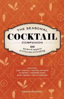 The Seasonal Cocktail Companion: Recipes & Projects for 4 Seasons of Drinking (Hardcover)