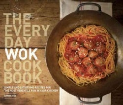 The Everyday Wok Cookbook: Simple and Satisfying Meals for the Most Versatile Pan in Your Kitchen (Paperback)