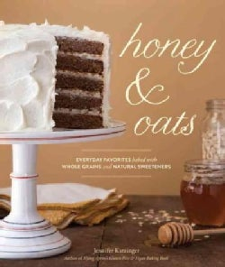 Honey & Oats: Everyday Favorites Baked With Whole Grains and Natural Sweeteners (Hardcover)
