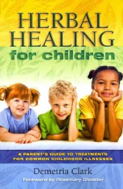 Herbal Healing for Children: A Parent's Guide to Treatments for Common Childhood Illnesses (Paperback)