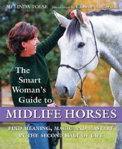 The Smart Woman's Guide to Midlife Horses: Finding Meaning, Magic and Mastery in the Second Half of Life (Paperback)