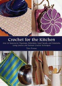 Crochet for the Kitchen: Over 50 Patterns for Placemats, Potholders, Hand Towels, and Dishcloths Using Crochet an... (Hardcover)