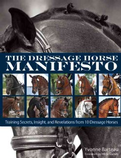 The Dressage Horse Manifesto: Training Secrets, Insight, and Revelations from 10 Dressage Horses (Paperback)