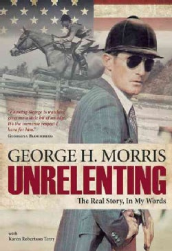 Unrelenting: The Real Story: Horses, Bright Lights and My Pursuit of Excellence (Hardcover)