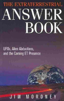 The Extraterrestrial Answer Book: UFOs, Alien Abductions, and the Coming ET Presence (Paperback)