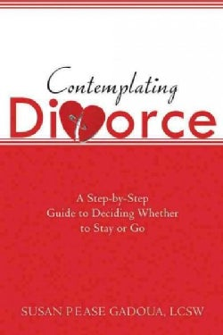 Contemplating Divorce: A Step-by-Step Guide to Deciding Whether to Stay or Go (Paperback)