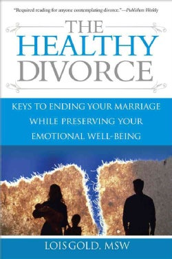 The Healthy Divorce: Keys to Ending Your Marriage While Preserving Your Emotional Well-Being (Paperback)
