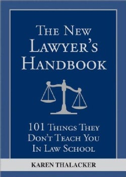 The New Lawyer's Handbook: 101 Things They Don't Teach You in Law School (Paperback)