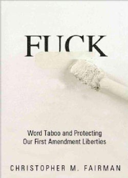 Fuck: Word Taboo and Protecting Our First Amendment Liberties (Paperback)