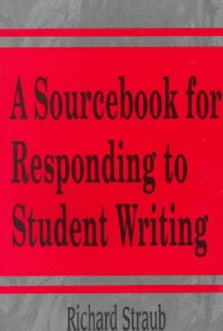 A Sourcebook for Responding to Student Writing (Paperback)