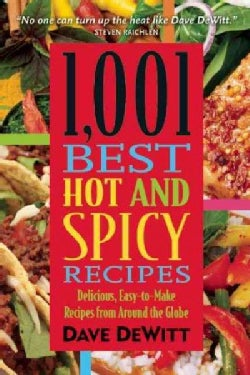 1001 Best Hot and Spicy Recipes: Delicious, Easy-to-make Recipes from Around the Globe (Paperback)