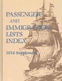 Passenger and Immigration Lists Index 2016: A Guide to Published Records of More Than 5,520,000 Immigrants Who Ca... (Hardcover)