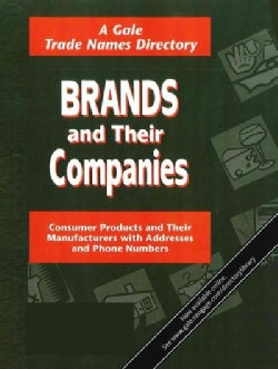 Brands and Their Companies: Consumer Products and Their Manufacturers With Addresses and Phone Numbers (Paperback)