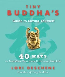 Tiny Buddha's Guide to Loving Yourself: 40 Ways to Transform Your Inner Critic and Your Life (Hardcover)