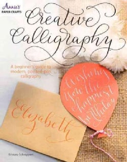 Creative Calligraphy: A Beginner's Guide to Modern, Pointed-pen Calligraphy (Paperback)